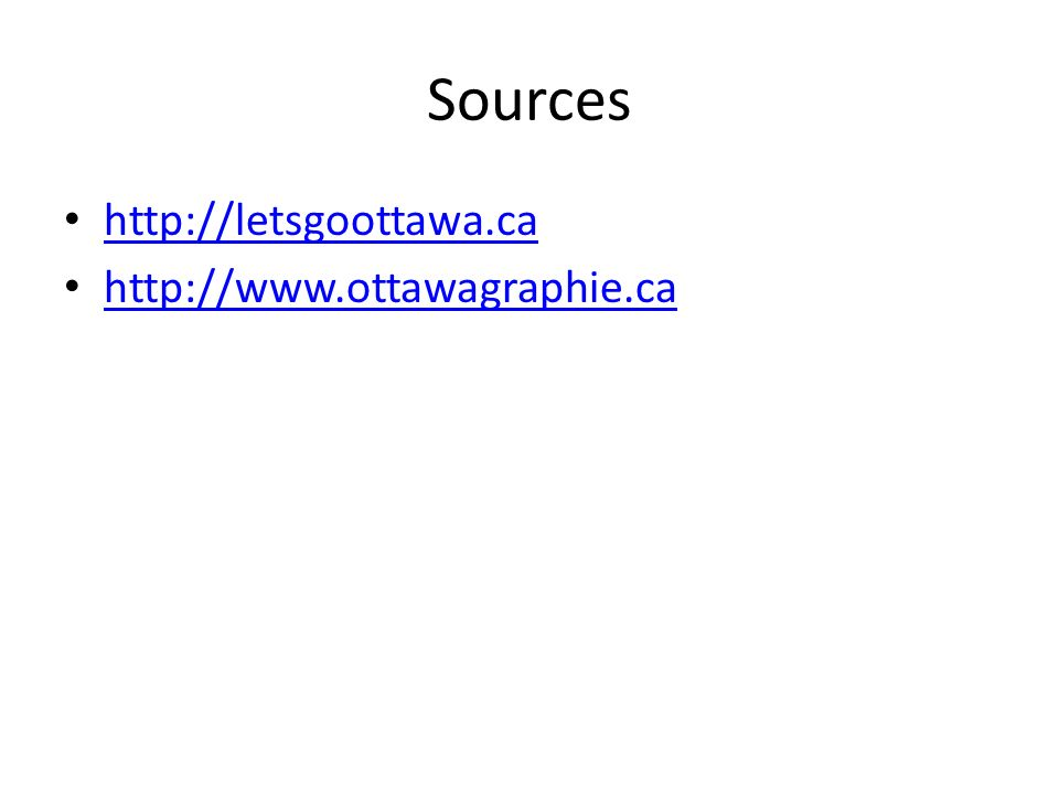 Sources http://letsgoottawa.ca http://www.ottawagraphie.ca