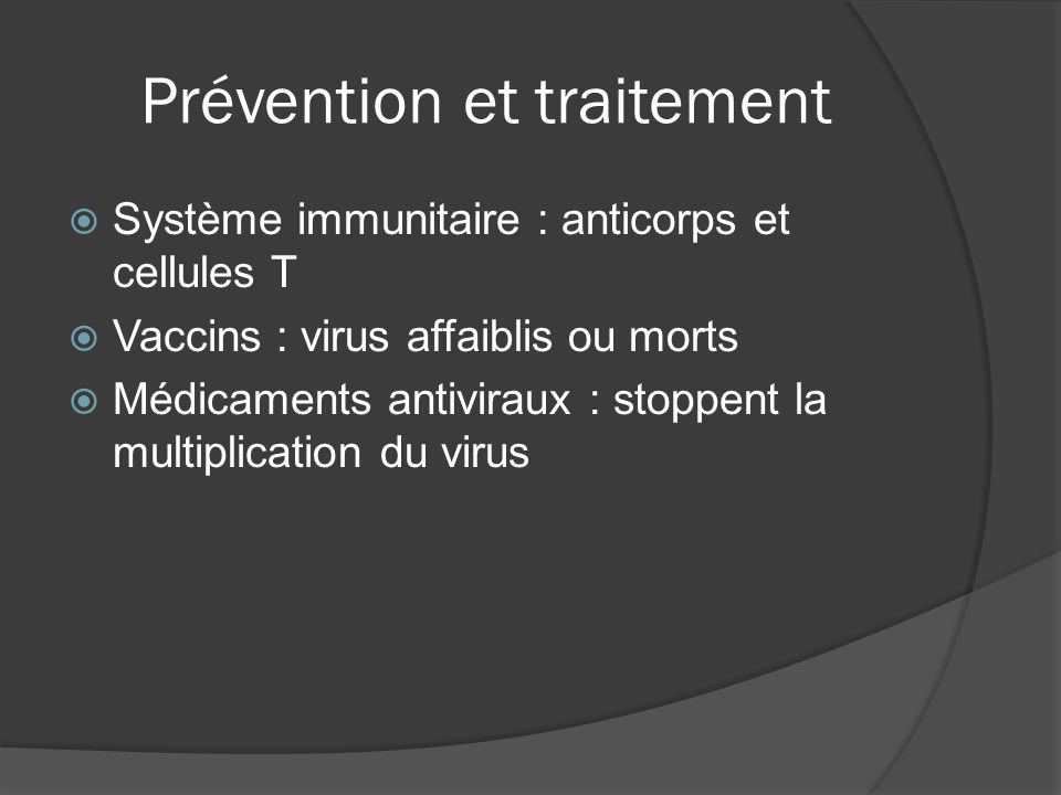 Prévention et traitement Système immunitaire : anticorps et cellules T Vaccins : virus affaiblis ou morts Médicaments antiviraux : stoppent la multipl