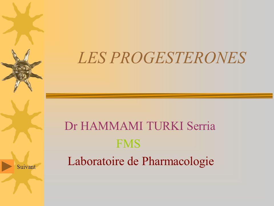 LES PROGESTERONES Dr HAMMAMI TURKI Serria FMS Laboratoire de Pharmacologie Suivant