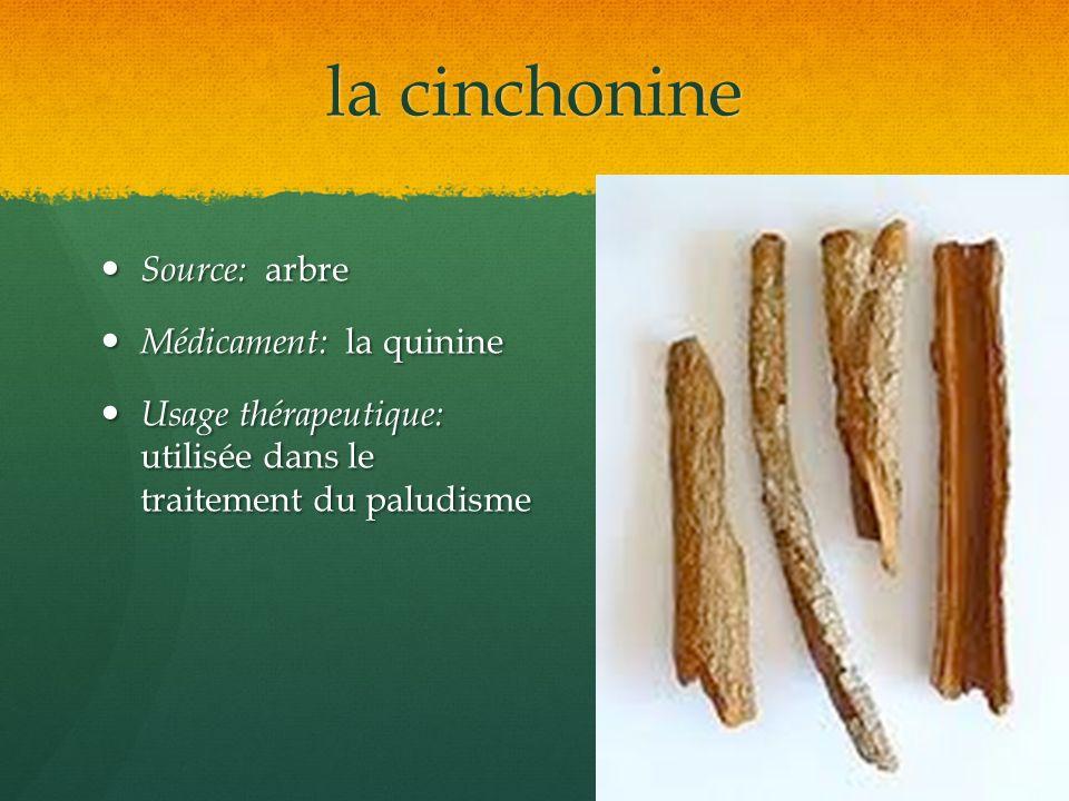 la cinchonine Source: arbre Source: arbre Médicament: la quinine Médicament: la quinine Usage thérapeutique: utilisée dans le traitement du paludisme