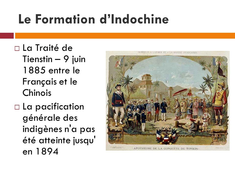 Le Formation dIndochine La Traité de Tienstin – 9 juin 1885 entre le Français et le Chinois La pacification générale des indigènes n'a pas été atteint