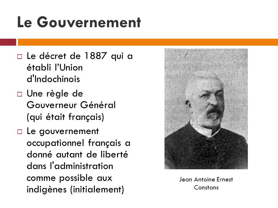 Le Gouvernement Le décret de 1887 qui a établi lUnion d'Indochinois Une règle de Gouverneur Général (qui était français) Le gouvernement occupationnel
