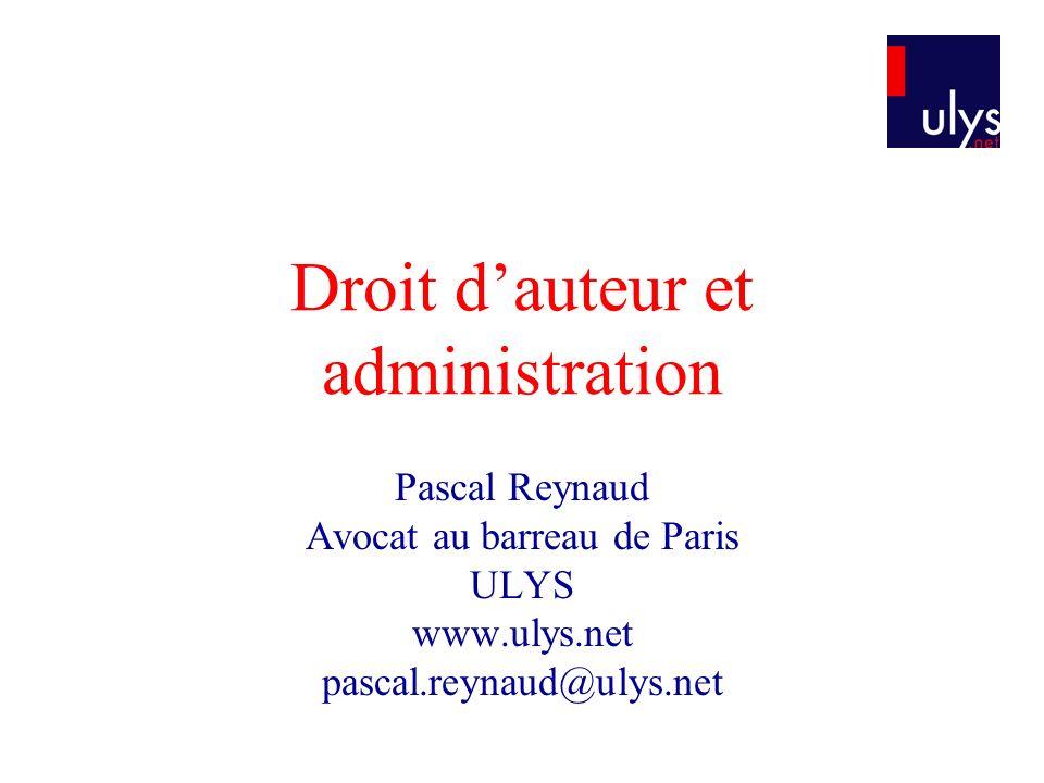 Droit dauteur et administration Pascal Reynaud Avocat au barreau de Paris ULYS www.ulys.net pascal.reynaud@ulys.net