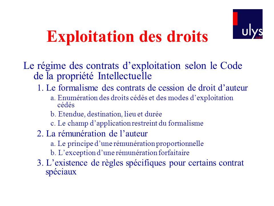 Exploitation des droits Le régime des contrats dexploitation selon le Code de la propriété Intellectuelle 1. Le formalisme des contrats de cession de