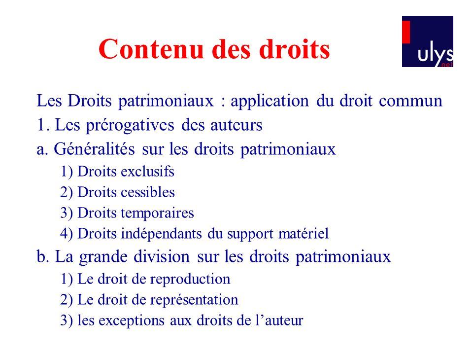 Contenu des droits Les Droits patrimoniaux : application du droit commun 1. Les prérogatives des auteurs a. Généralités sur les droits patrimoniaux 1)