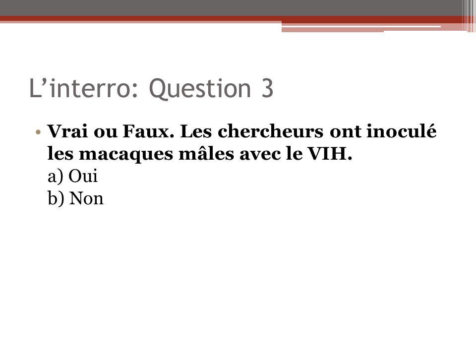 Linterro: Question 3 Vrai ou Faux. Les chercheurs ont inoculé les macaques mâles avec le VIH. a) Oui b) Non