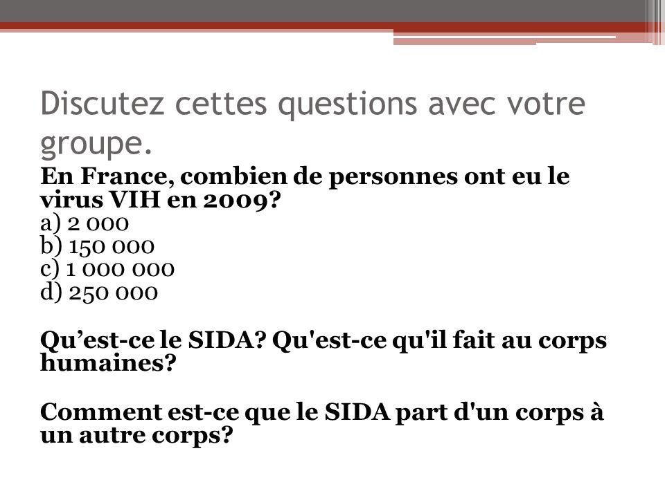 Discutez cettes questions avec votre groupe. En France, combien de personnes ont eu le virus VIH en 2009? a) 2 000 b) 150 000 c) 1 000 000 d) 250 000