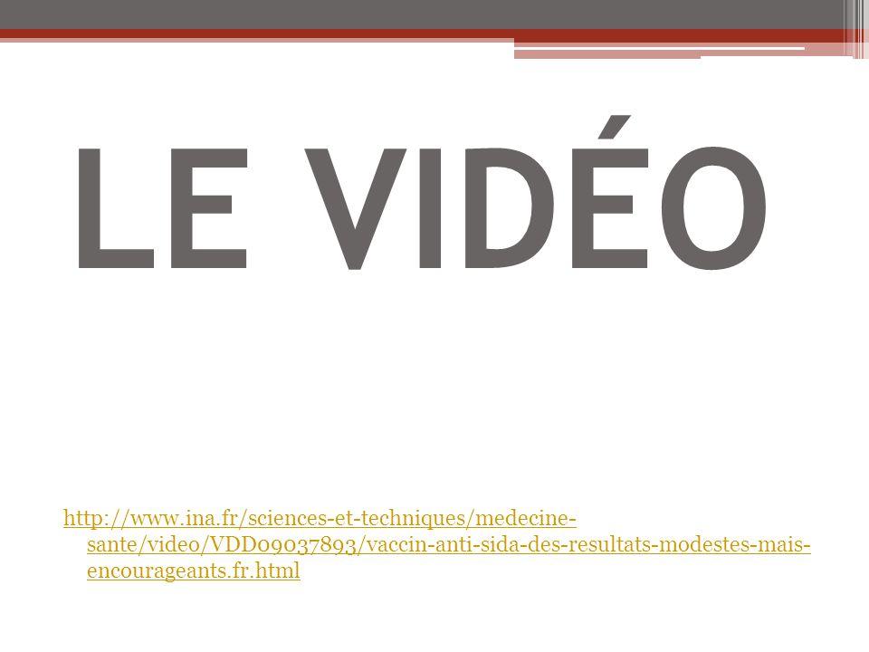 http://www.ina.fr/sciences-et-techniques/medecine- sante/video/VDD09037893/vaccin-anti-sida-des-resultats-modestes-mais- encourageants.fr.html LE VIDÉ