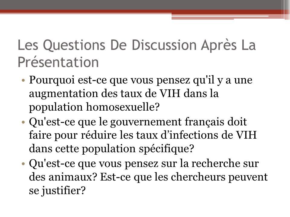 Les Questions De Discussion Après La Présentation Pourquoi est-ce que vous pensez qu'il y a une augmentation des taux de VIH dans la population homose