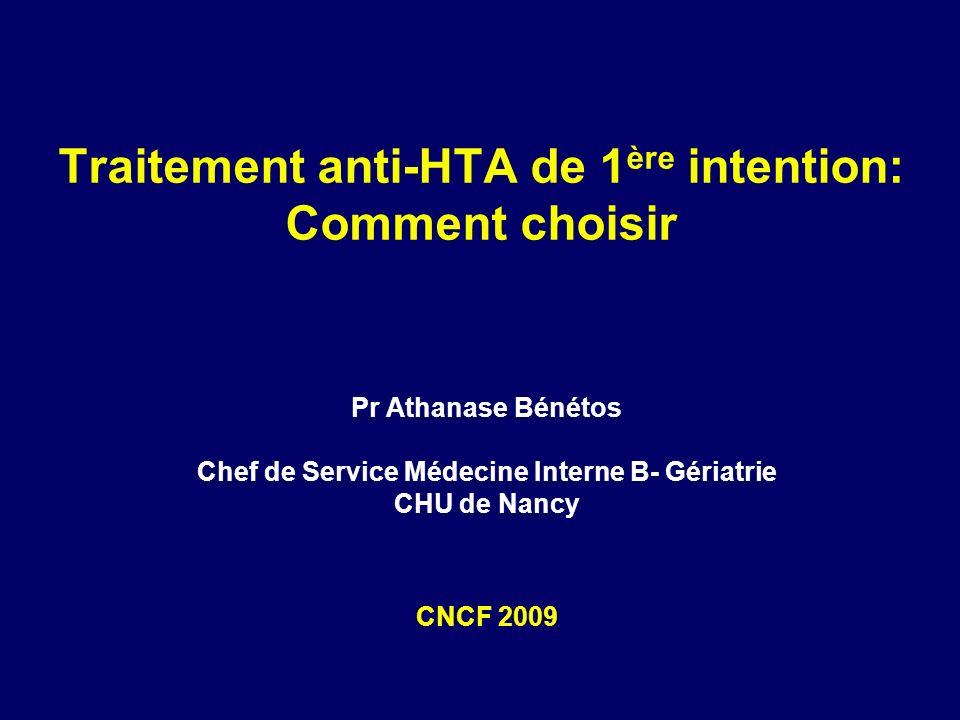 Pr Athanase Bénétos Chef de Service Médecine Interne B- Gériatrie CHU de Nancy Traitement anti-HTA de 1 ère intention: Comment choisir CNCF 2009