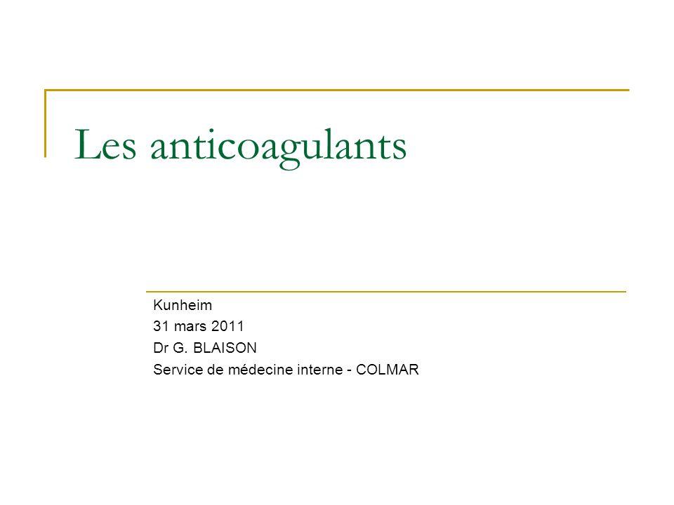 Les anticoagulants Kunheim 31 mars 2011 Dr G. BLAISON Service de médecine interne - COLMAR