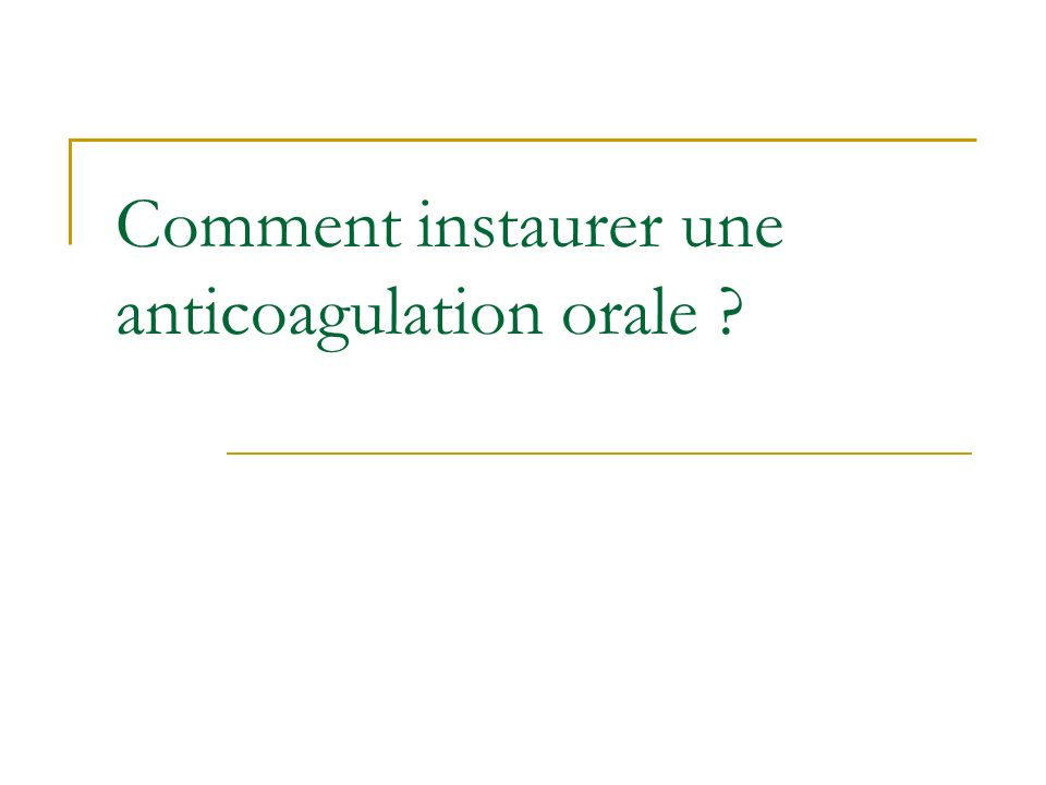 Comment instaurer une anticoagulation orale ?