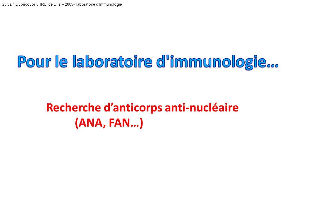Sylvain Dubucquoi CHRU de Lille – 2009- laboratoire dImmunologie Recherche danticorps anti-nucléaire (ANA, FAN…)