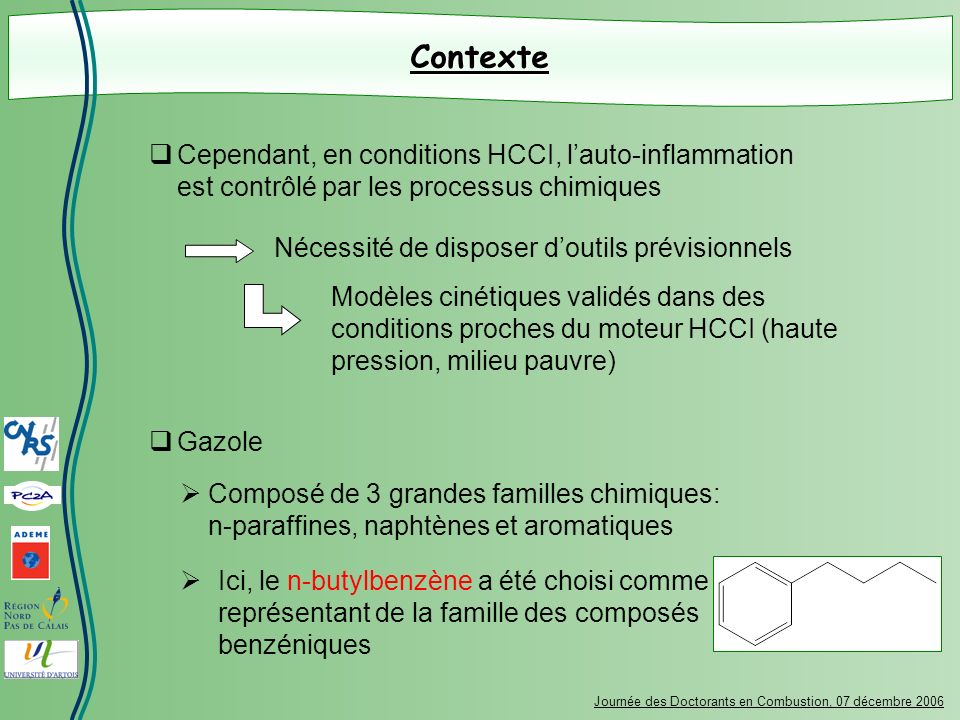 Contexte Cependant, en conditions HCCI, lauto-inflammation est contrôlé par les processus chimiques Nécessité de disposer doutils prévisionnels Modèle