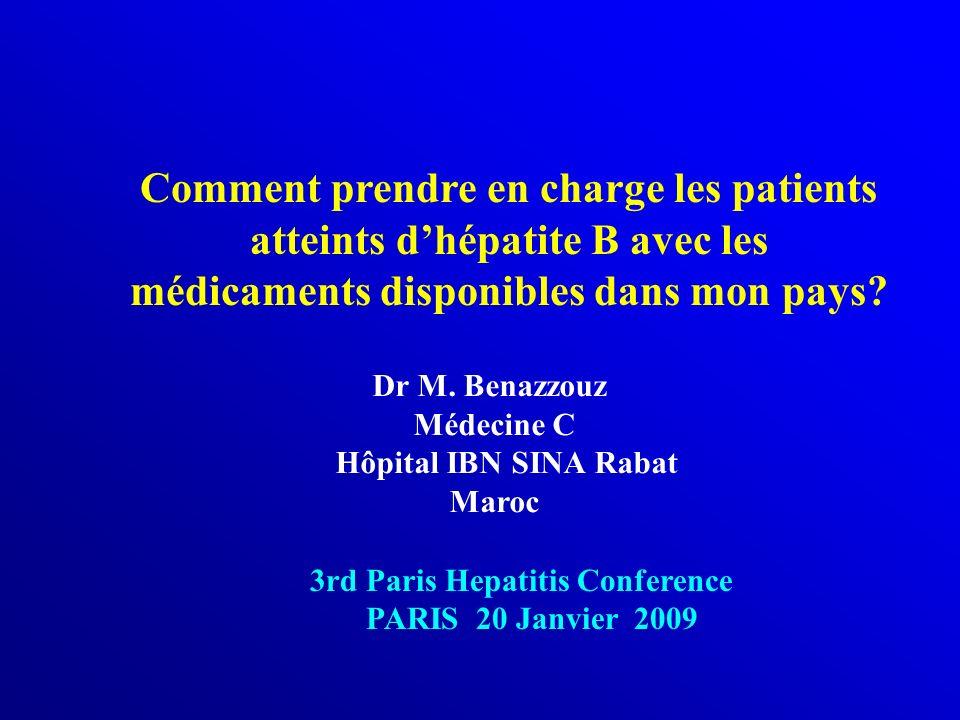 Comment prendre en charge les patients atteints dhépatite B avec les médicaments disponibles dans mon pays? Dr M. Benazzouz Médecine C Hôpital IBN SIN