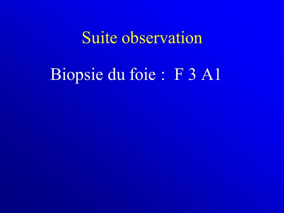 Suite observation Biopsie du foie : F 3 A1