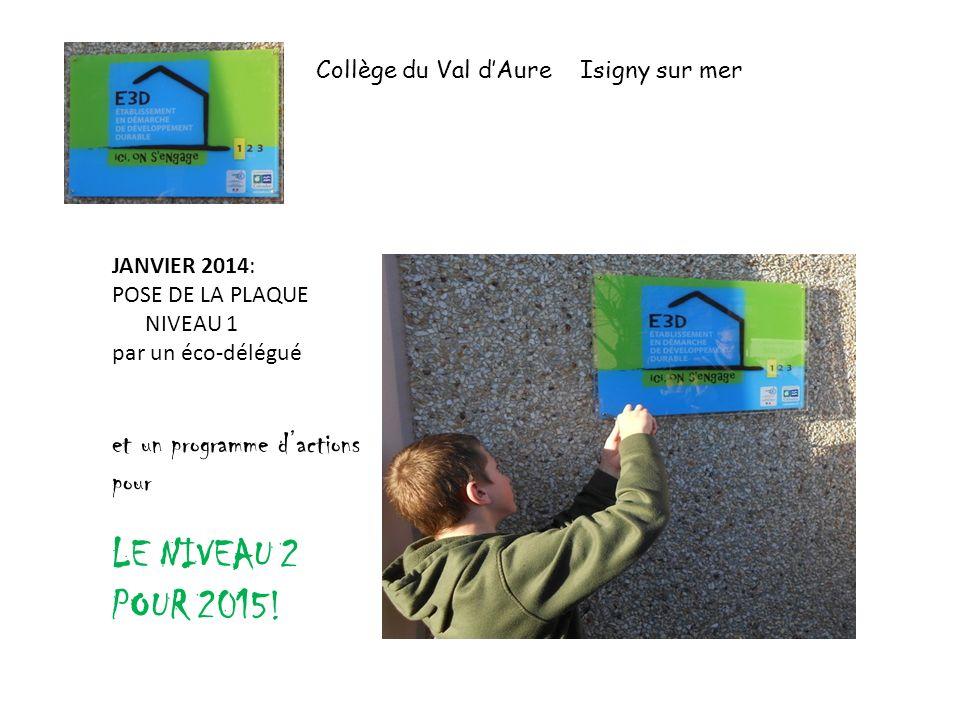 Collège du Val dAure Isigny sur mer JANVIER 2014: POSE DE LA PLAQUE NIVEAU 1 par un éco-délégué et un programme dactions pour LE NIVEAU 2 POUR 2015!