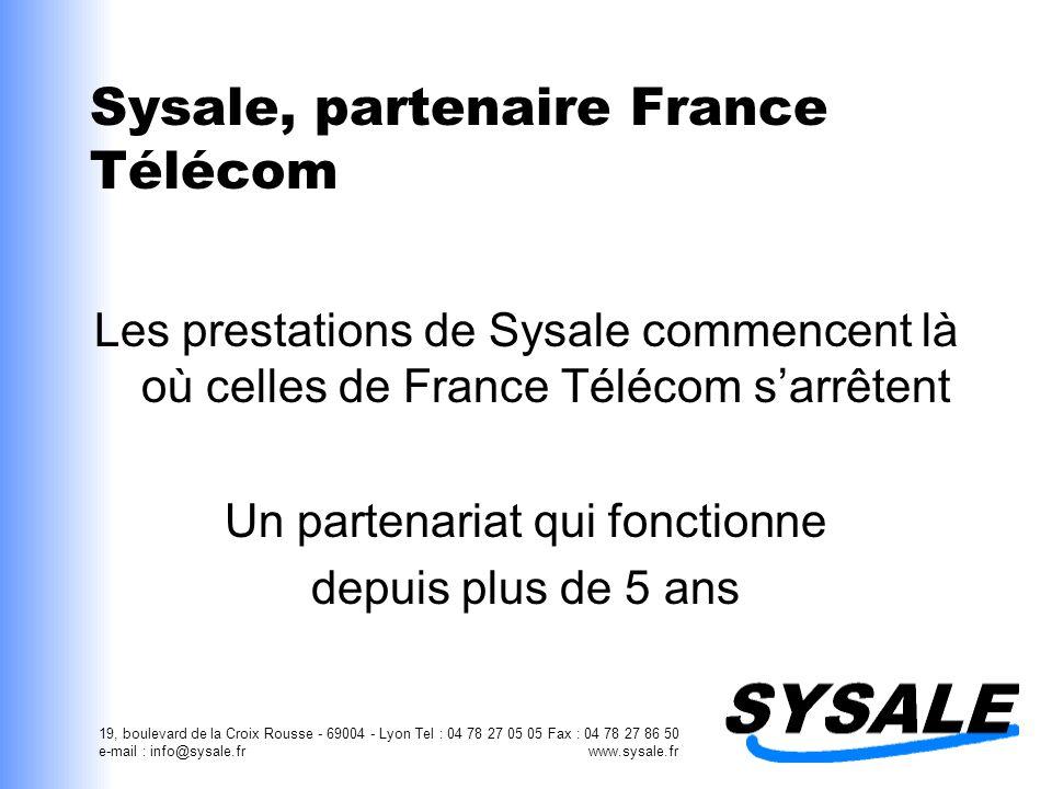 19, boulevard de la Croix Rousse - 69004 - Lyon Tel : 04 78 27 05 05 Fax : 04 78 27 86 50 e-mail : info@sysale.fr www.sysale.fr Sysale, partenaire Fra