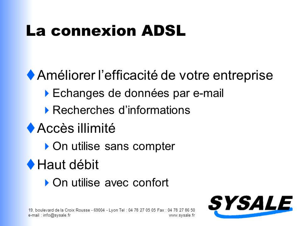 19, boulevard de la Croix Rousse - 69004 - Lyon Tel : 04 78 27 05 05 Fax : 04 78 27 86 50 e-mail : info@sysale.fr www.sysale.fr La connexion ADSL Amél
