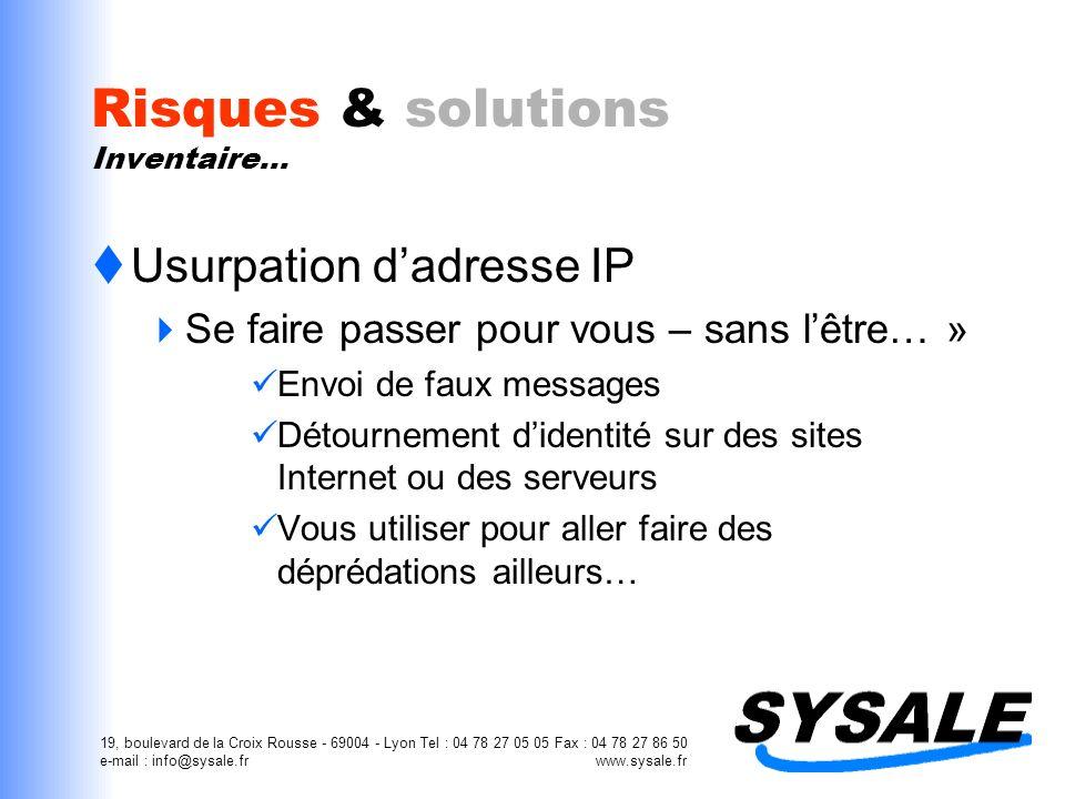 19, boulevard de la Croix Rousse - 69004 - Lyon Tel : 04 78 27 05 05 Fax : 04 78 27 86 50 e-mail : info@sysale.fr www.sysale.fr Risques & solutions Inventaire… Le pirate Internet www.yahoo.com VOUS