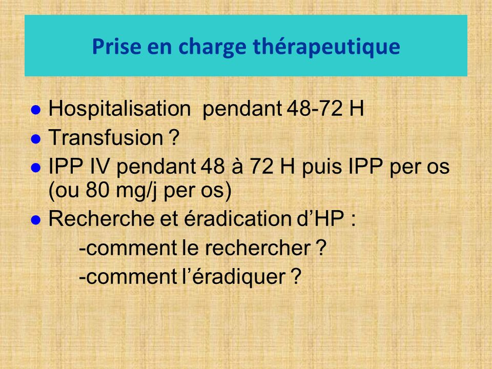 Prise en charge thérapeutique Hospitalisation pendant 48-72 H Transfusion .