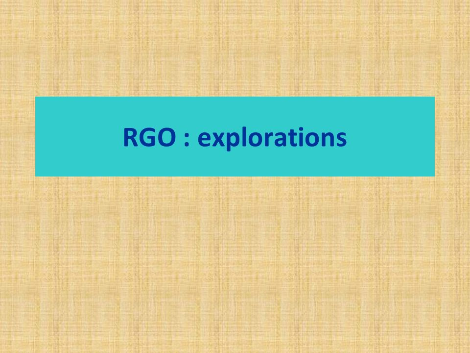 RGO : explorations