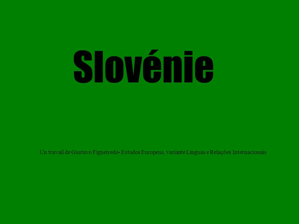 Slovénie Un travail de Gustavo Figueiredo- Estudos Europeus, variante Línguas e Relações Internacionais