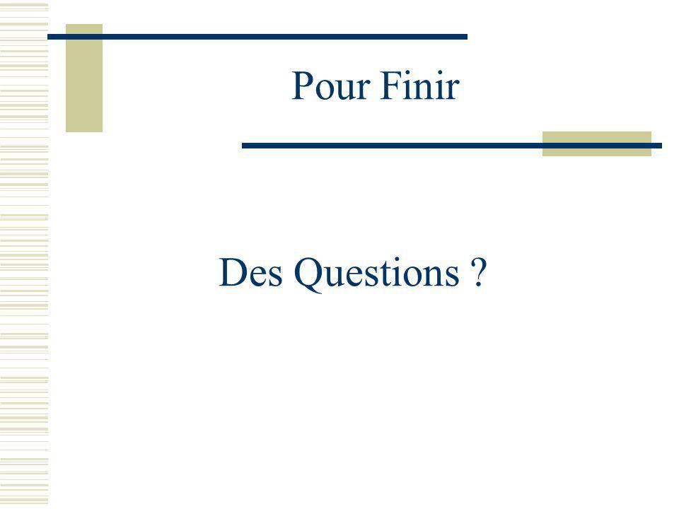 Pour Finir Des Questions ?