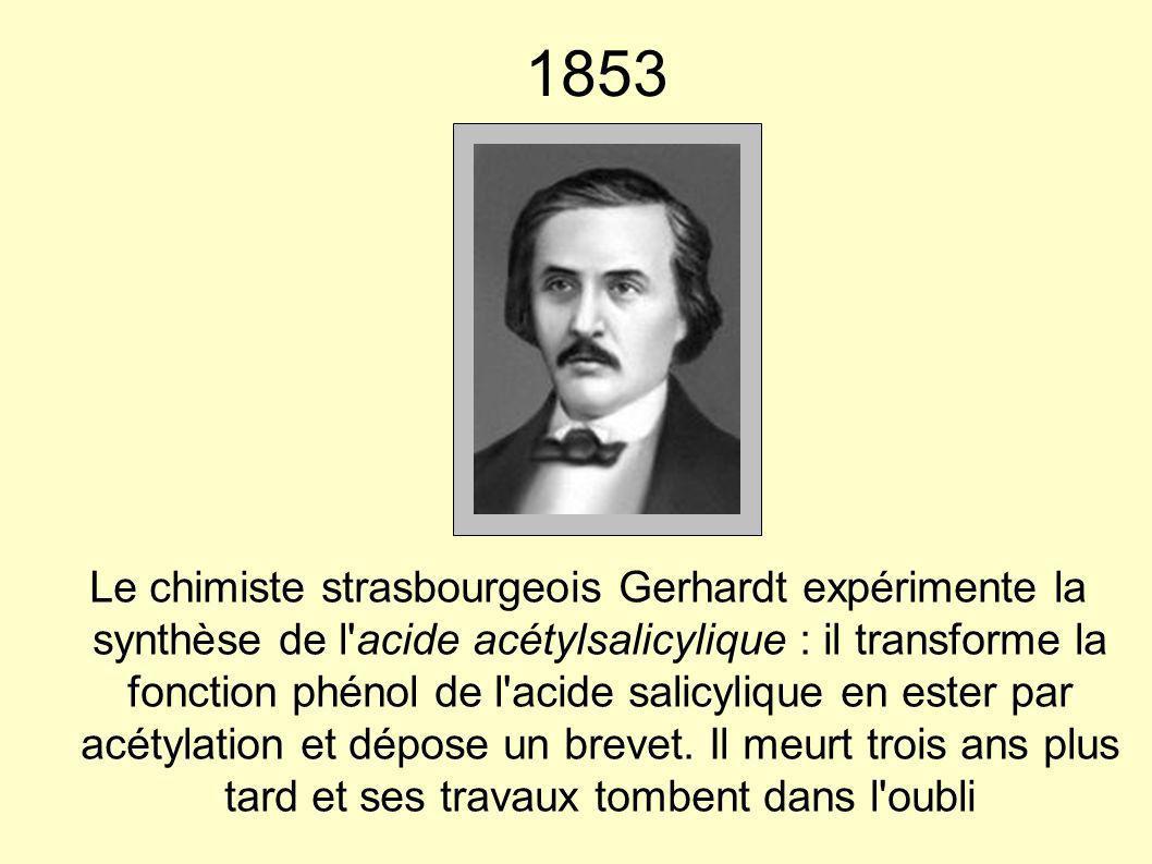 1853 Le chimiste strasbourgeois Gerhardt expérimente la synthèse de l'acide acétylsalicylique : il transforme la fonction phénol de l'acide salicyliqu