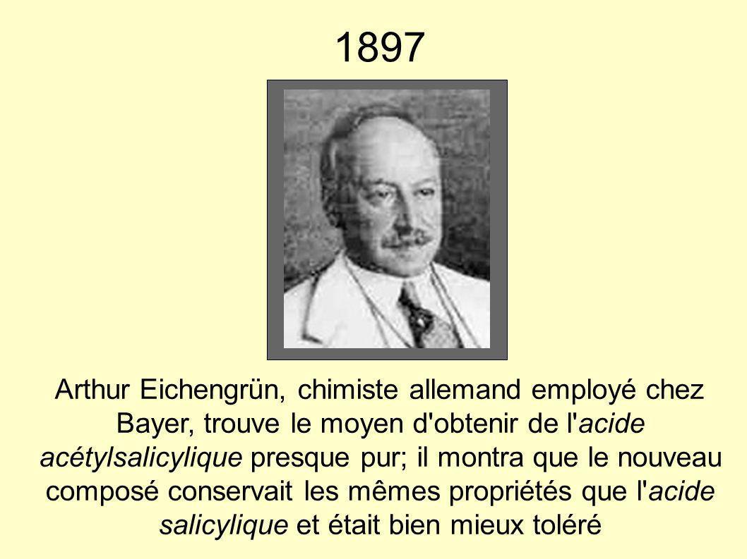 1897 Arthur Eichengrün, chimiste allemand employé chez Bayer, trouve le moyen d'obtenir de l'acide acétylsalicylique presque pur; il montra que le nou