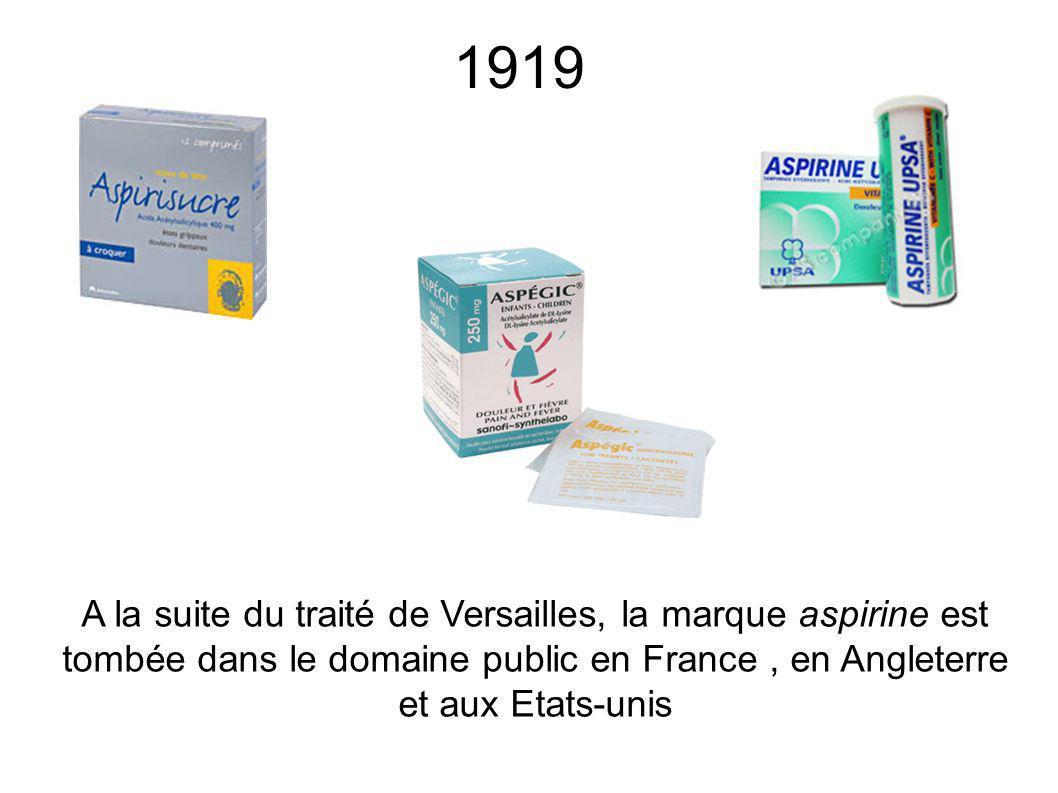 A la suite du traité de Versailles, la marque aspirine est tombée dans le domaine public en France, en Angleterre et aux Etats-unis 1919
