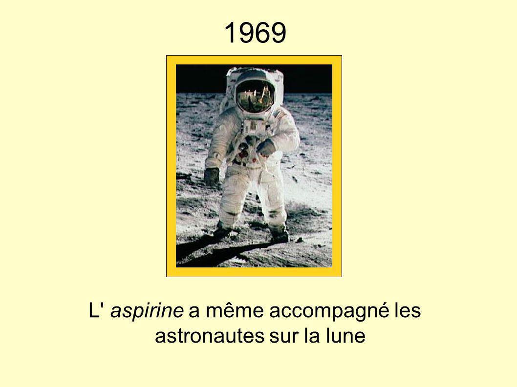 1969 L' aspirine a même accompagné les astronautes sur la lune