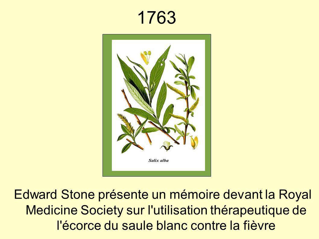 1763 Edward Stone présente un mémoire devant la Royal Medicine Society sur l'utilisation thérapeutique de l'écorce du saule blanc contre la fièvre