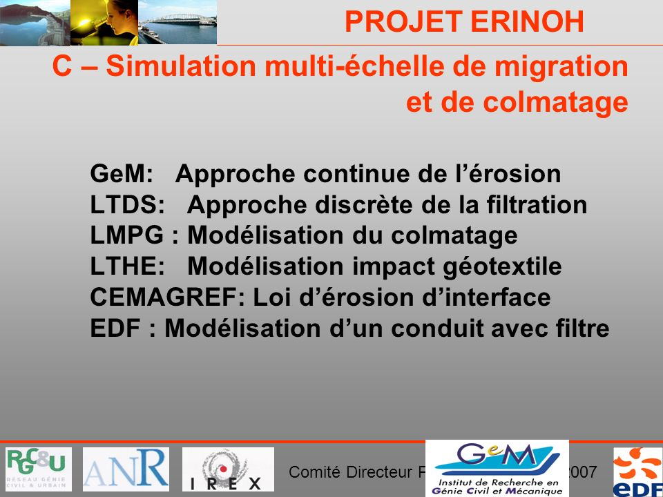 PROJET ERINOH Comité Directeur Paris 29 novembre 2007 C – Simulation multi-échelle de migration et de colmatage GeM: Approche continue de lérosion LTD