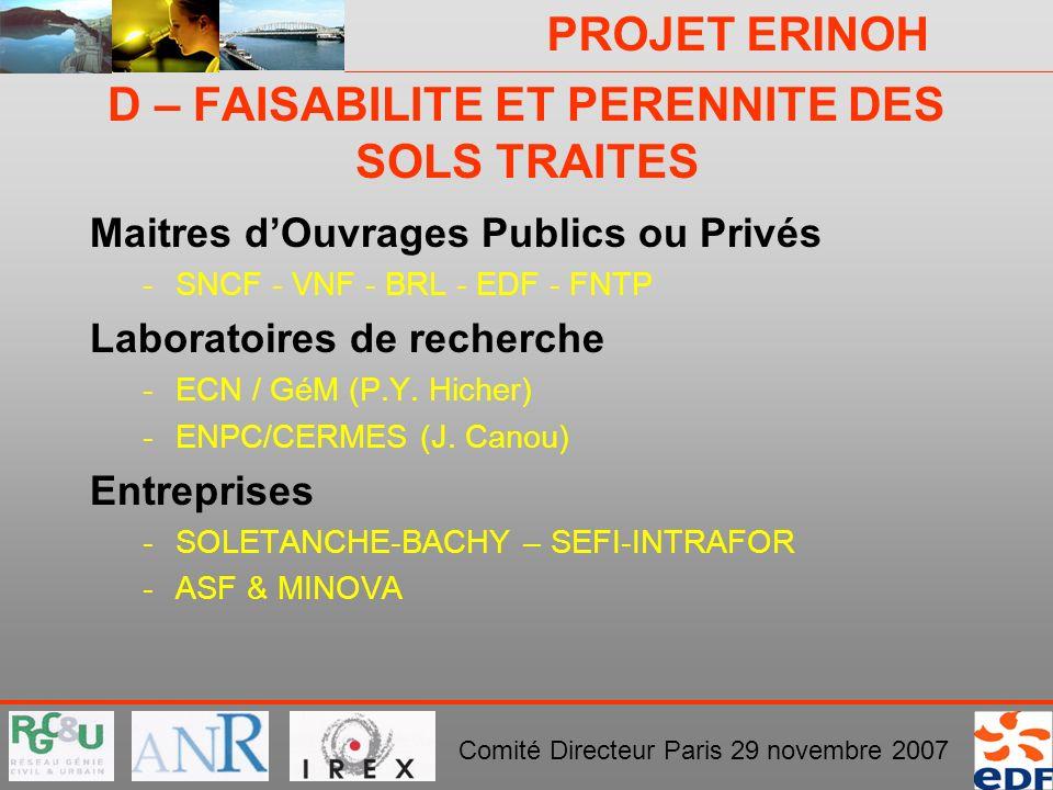 PROJET ERINOH Comité Directeur Paris 29 novembre 2007 D – FAISABILITE ET PERENNITE DES SOLS TRAITES Maitres dOuvrages Publics ou Privés -SNCF - VNF -