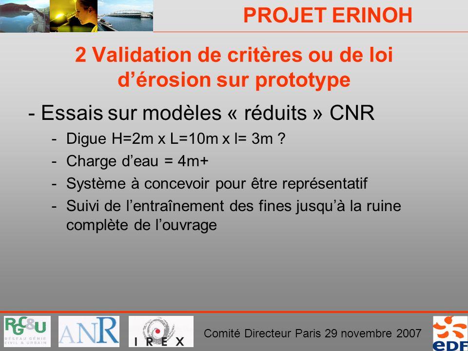PROJET ERINOH Comité Directeur Paris 29 novembre 2007 2 Validation de critères ou de loi dérosion sur prototype - Essais sur modèles « réduits » CNR -