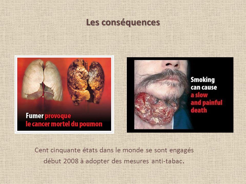Les conséquences Cent cinquante états dans le monde se sont engagés début 2008 à adopter des mesures anti-tabac.