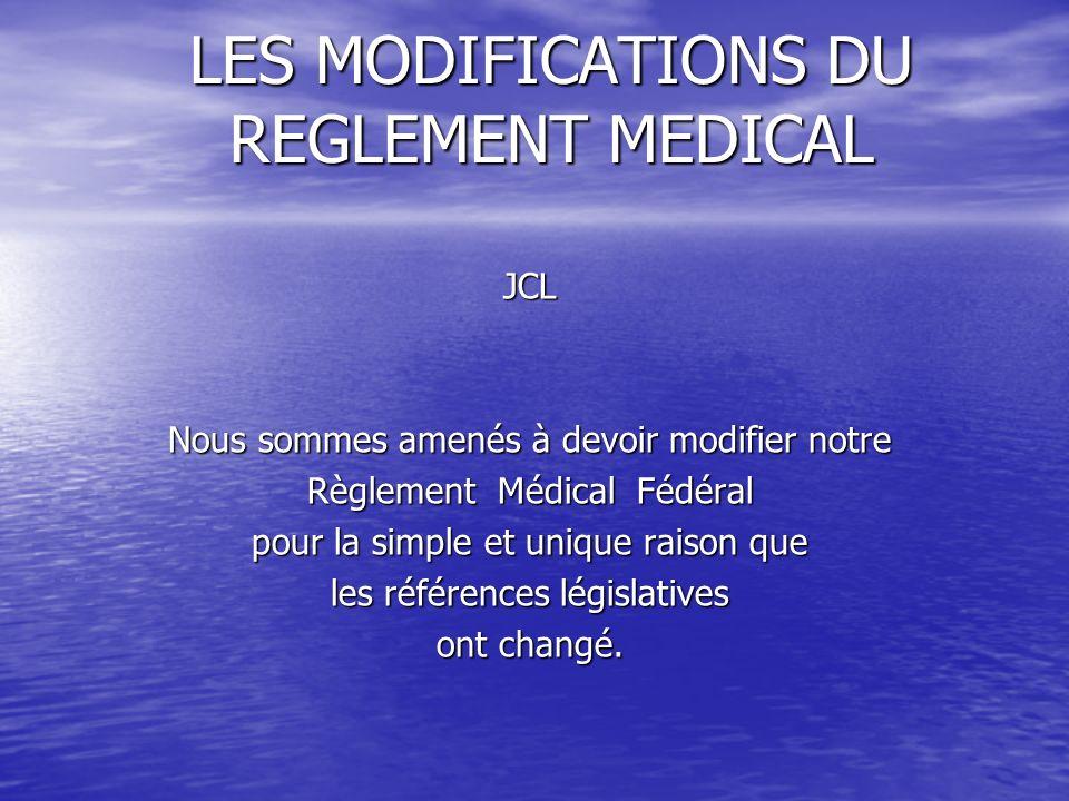 LES MODIFICATIONS DU REGLEMENT MEDICAL JCL Nous sommes amenés à devoir modifier notre Règlement Médical Fédéral pour la simple et unique raison que le