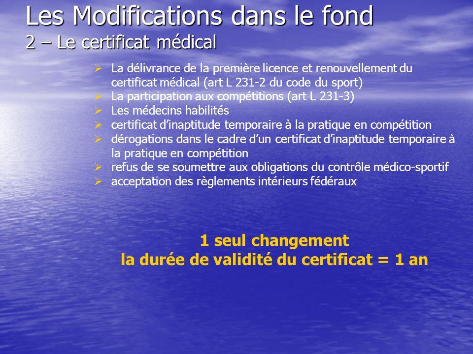 Les Modifications dans le fond 2 – Le certificat médical La délivrance de la première licence et renouvellement du certificat médical (art L 231-2 du