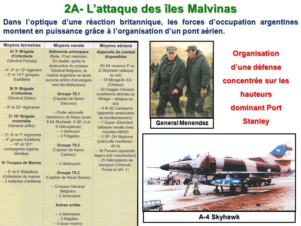 2A- Lattaque des îles Malvinas Dans loptique dune réaction britannique, les forces doccupation argentines montent en puissance grâce à lorganisation d