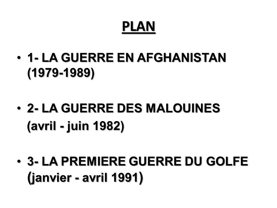 PLAN 1- LA GUERRE EN AFGHANISTAN (1979-1989)1- LA GUERRE EN AFGHANISTAN (1979-1989) 2- LA GUERRE DES MALOUINES2- LA GUERRE DES MALOUINES (avril - juin