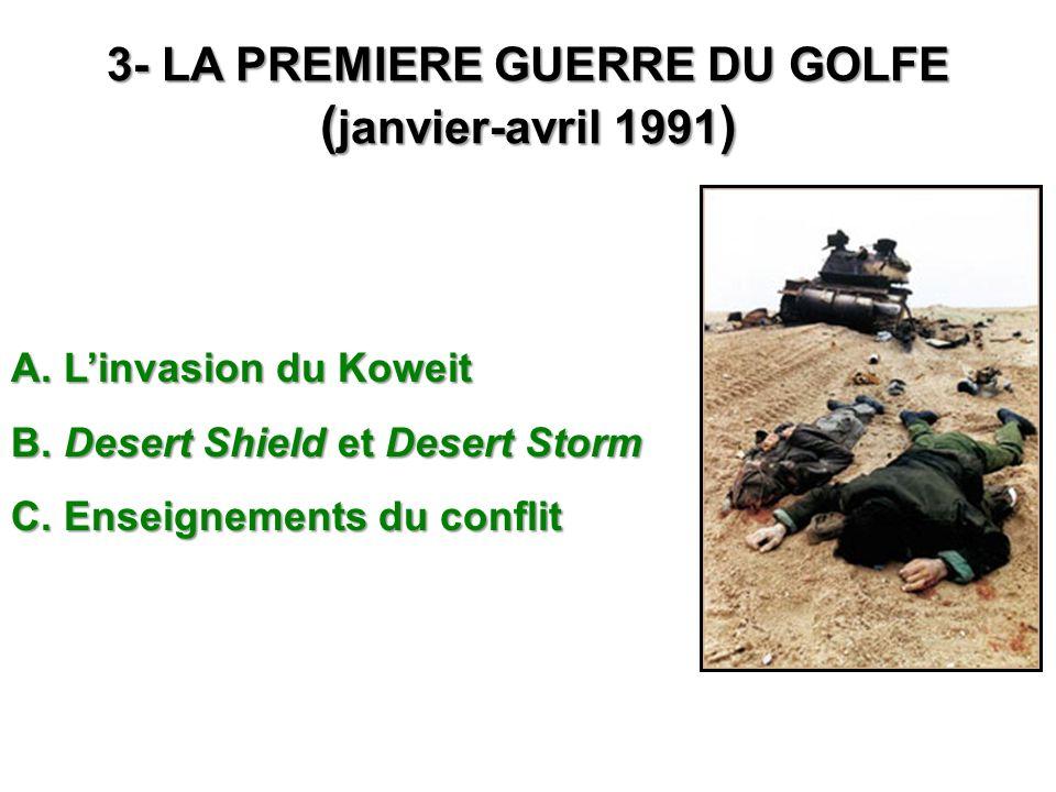 3- LA PREMIERE GUERRE DU GOLFE ( janvier-avril 1991 ) A. Linvasion du Koweit B. Desert Shield et Desert Storm C. Enseignements du conflit