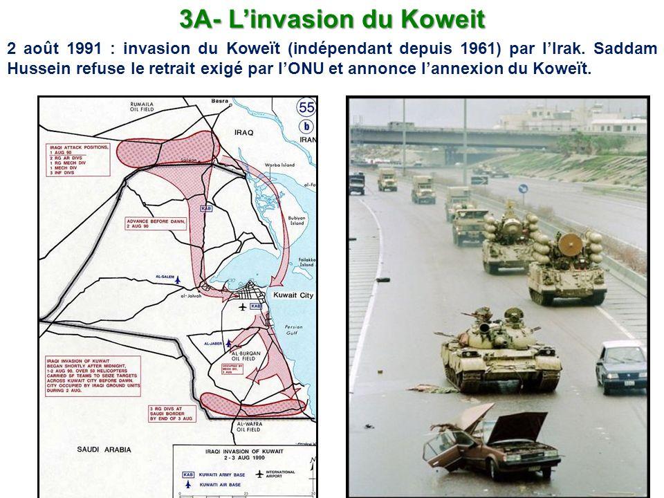 3A- Linvasion du Koweit 2 août 1991 : invasion du Koweït (indépendant depuis 1961) par lIrak. Saddam Hussein refuse le retrait exigé par lONU et annon