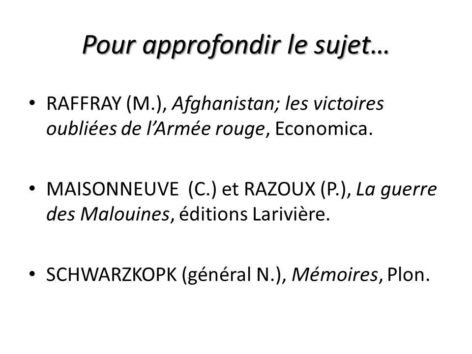 Pour approfondir le sujet… RAFFRAY (M.), Afghanistan; les victoires oubliées de lArmée rouge, Economica. MAISONNEUVE (C.) et RAZOUX (P.), La guerre de