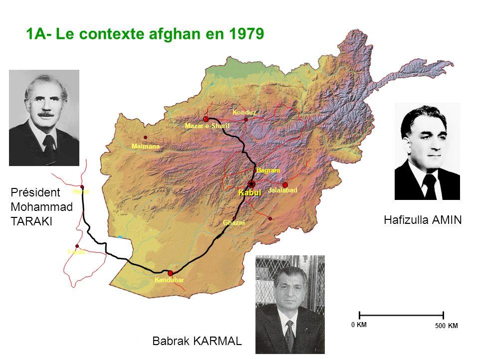 Ghazni Kandahar Jalalabad Farah Mazar-e-Sharif Bagram Maimana Herat Konduz Kabul 0 KM 500 KM 1A- Le contexte afghan en 1979 Président Mohammad TARAKI