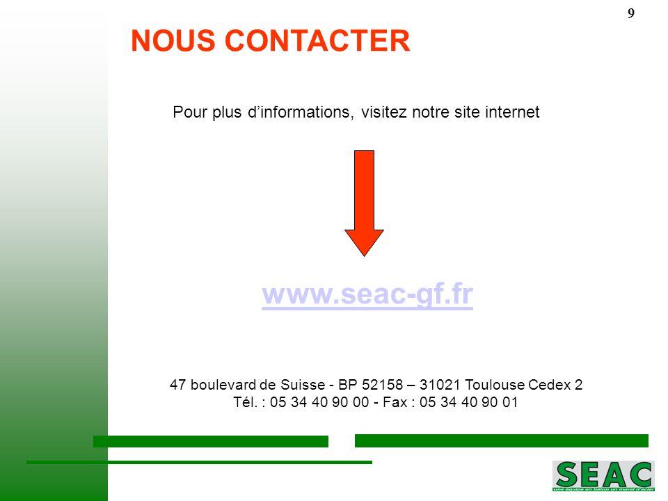 NOUS CONTACTER www.seac-gf.fr Pour plus dinformations, visitez notre site internet NOUS CONTACTER 47 boulevard de Suisse - BP 52158 – 31021 Toulouse Cedex 2 Tél.
