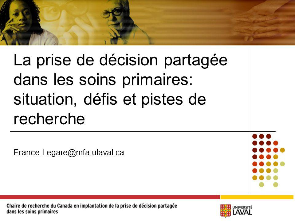 La prise de décision partagée dans les soins primaires: situation, défis et pistes de recherche France.Legare@mfa.ulaval.ca