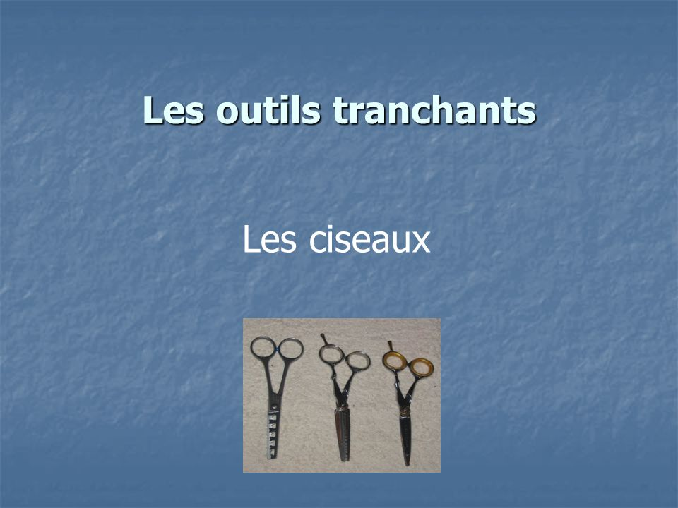 Les outils tranchants Les ciseaux