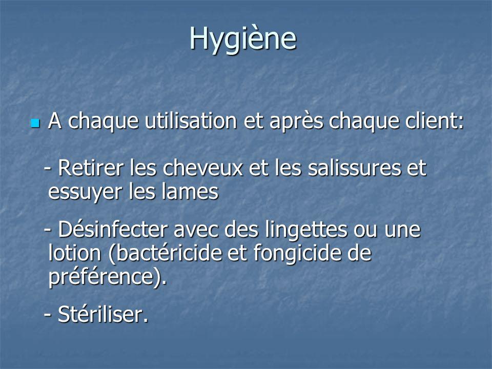 Hygiène A chaque utilisation et après chaque client: A chaque utilisation et après chaque client: - Retirer les cheveux et les salissures et essuyer l