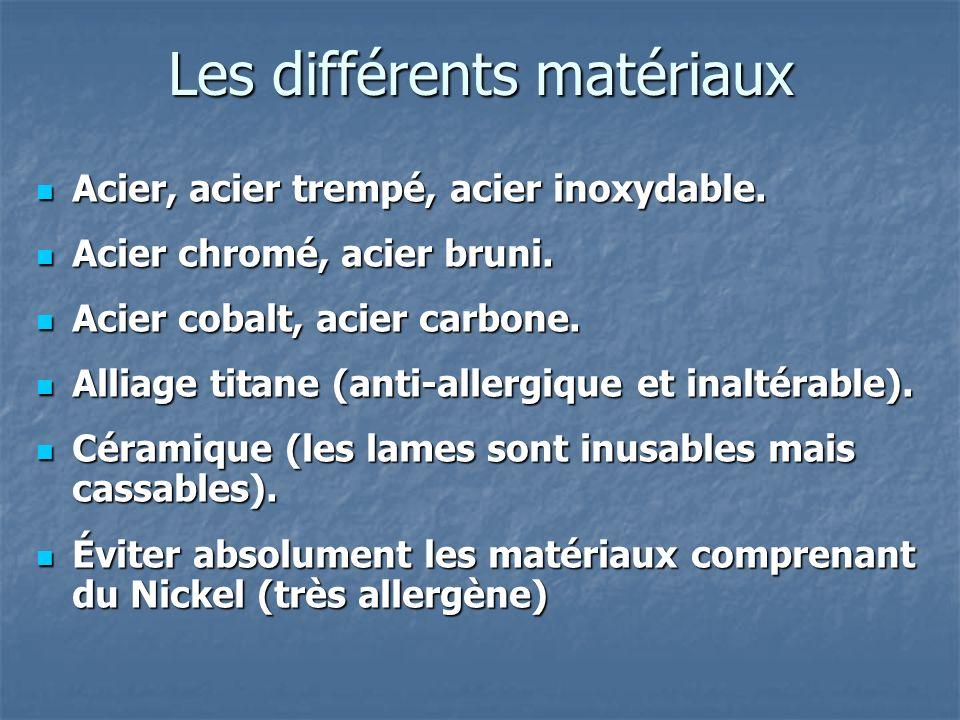 Les différents matériaux Acier, acier trempé, acier inoxydable. Acier, acier trempé, acier inoxydable. Acier chromé, acier bruni. Acier chromé, acier